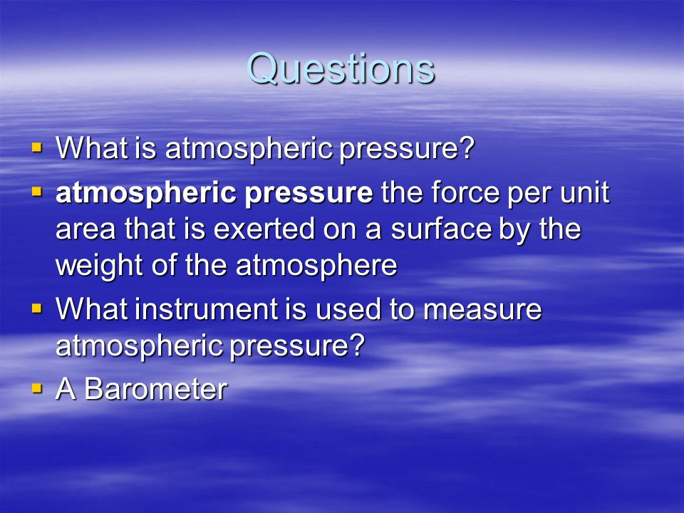 Questions What is atmospheric pressure