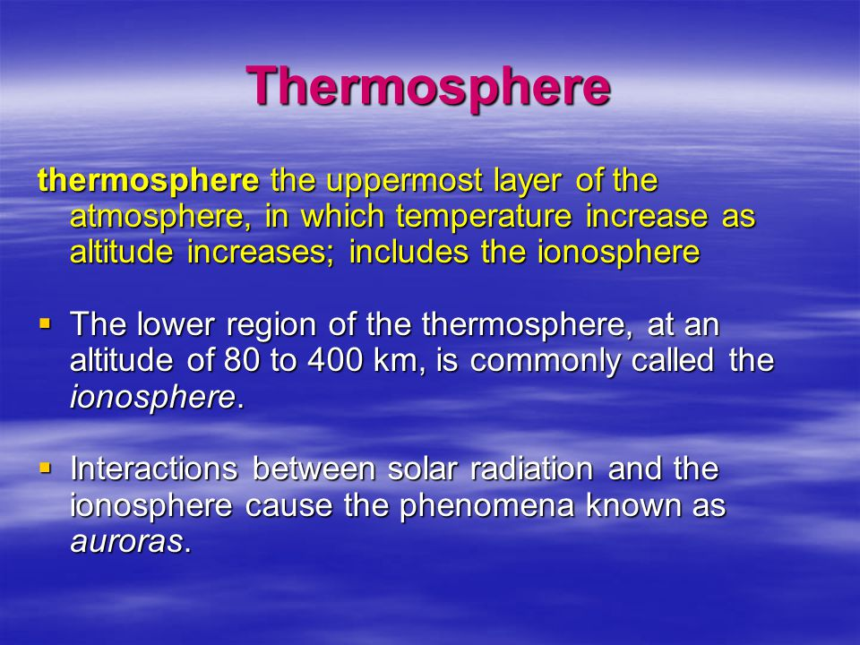 Thermosphere thermosphere the uppermost layer of the atmosphere, in which temperature increase as altitude increases; includes the ionosphere.