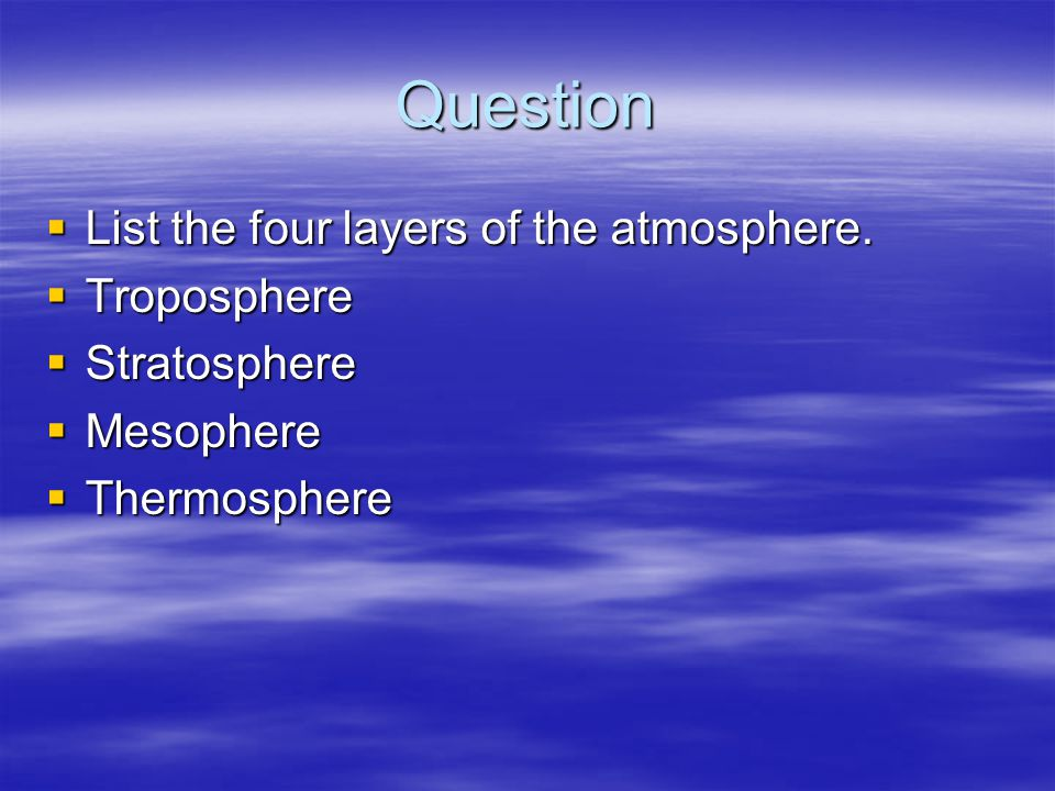 Question List the four layers of the atmosphere. Troposphere