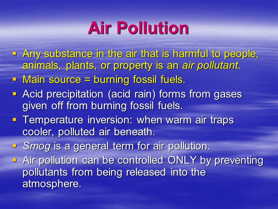 Air Pollution Any substance in the air that is harmful to people, animals, plants, or property is an air pollutant.