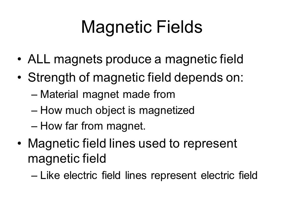 Magnetic Fields ALL magnets produce a magnetic field