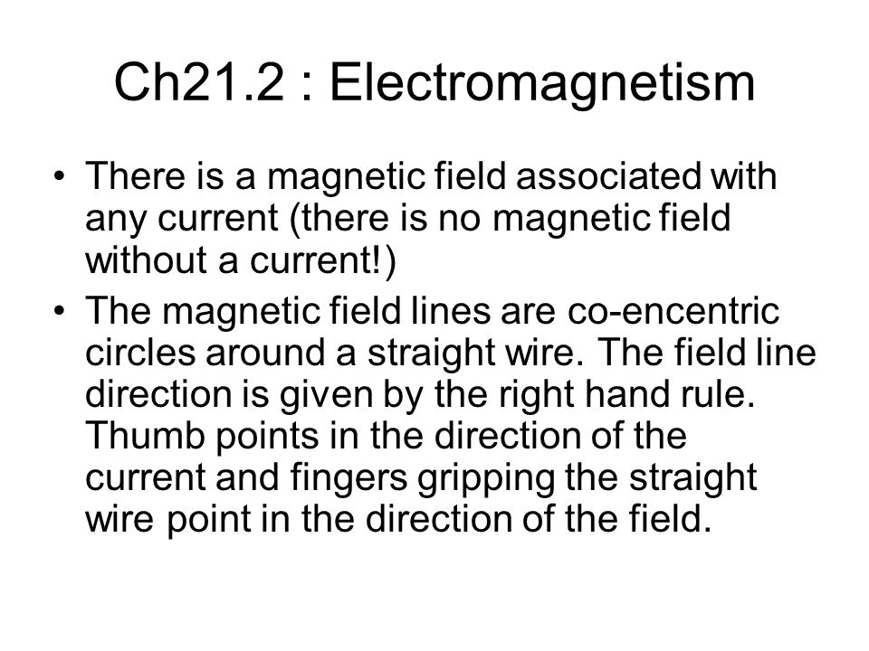 Ch21.2 : Electromagnetism There is a magnetic field associated with any current (there is no magnetic field without a current!)
