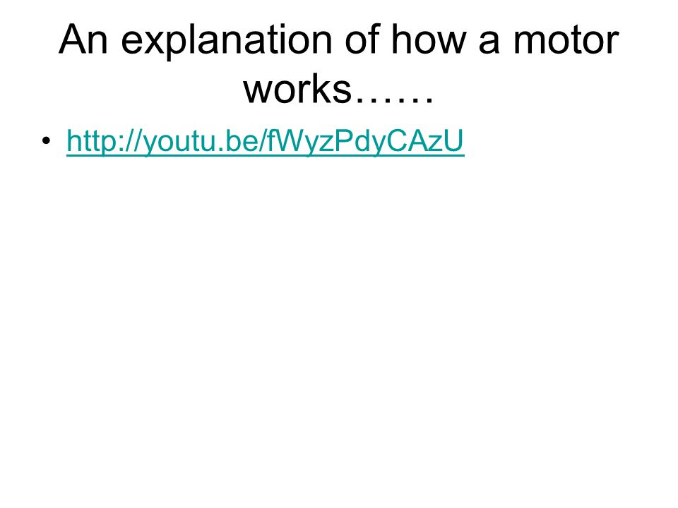 An explanation of how a motor works……