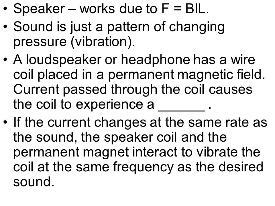 Speaker – works due to F = BIL.