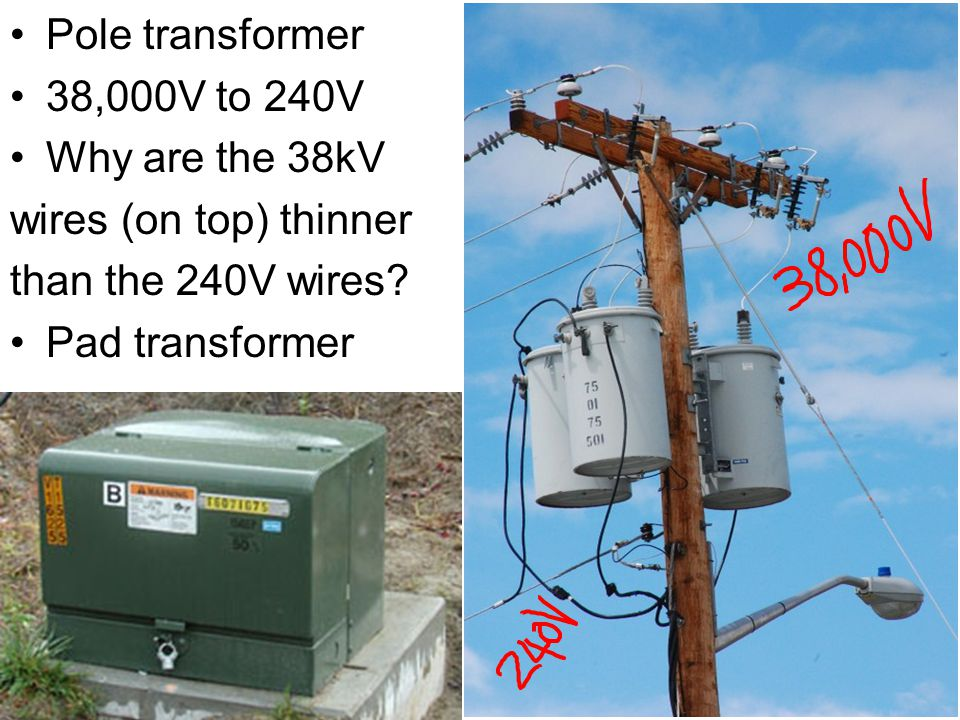Pole transformer 38,000V to 240V. Why are the 38kV. wires (on top) thinner. than the 240V wires