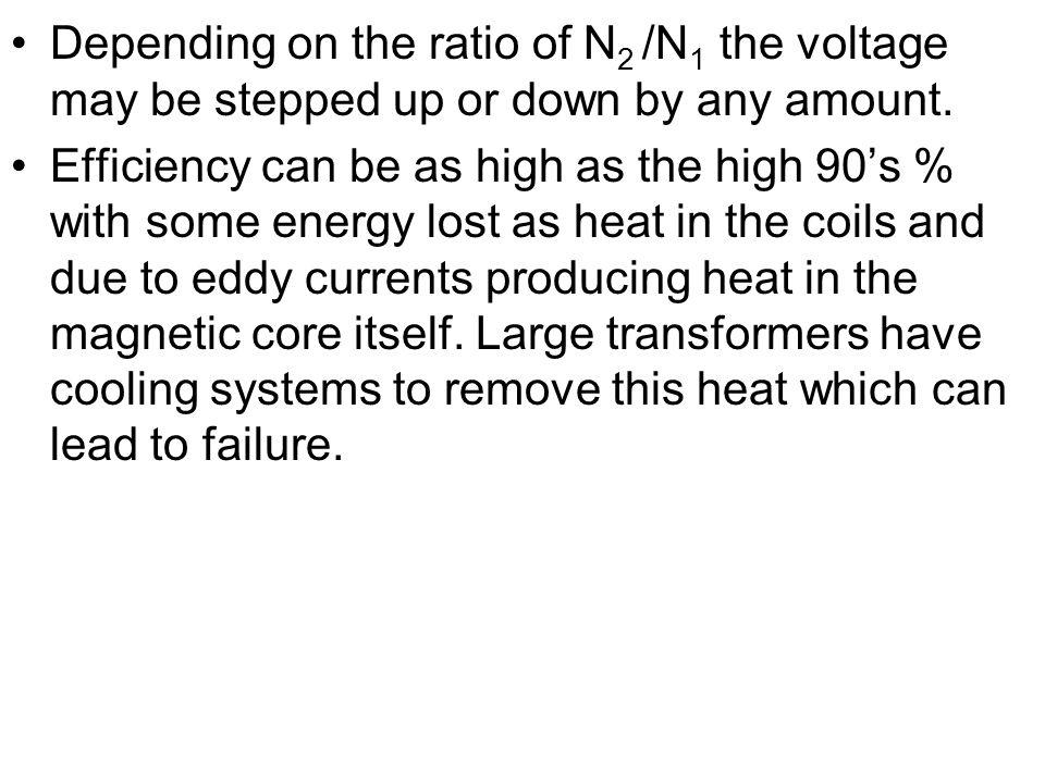 Depending on the ratio of N2 /N1 the voltage may be stepped up or down by any amount.