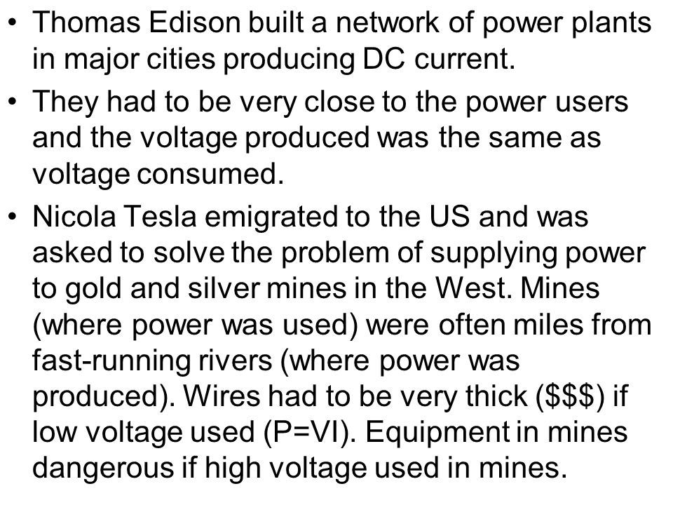 Thomas Edison built a network of power plants in major cities producing DC current.