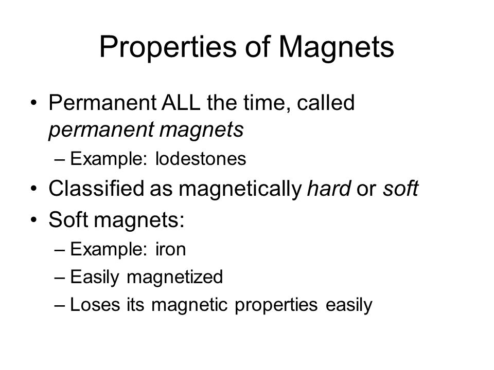 Properties of Magnets Permanent ALL the time, called permanent magnets