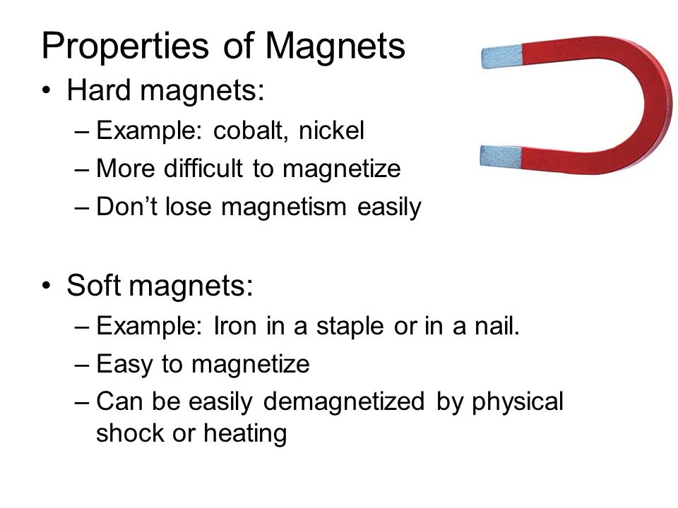 Properties of Magnets Hard magnets: Soft magnets: