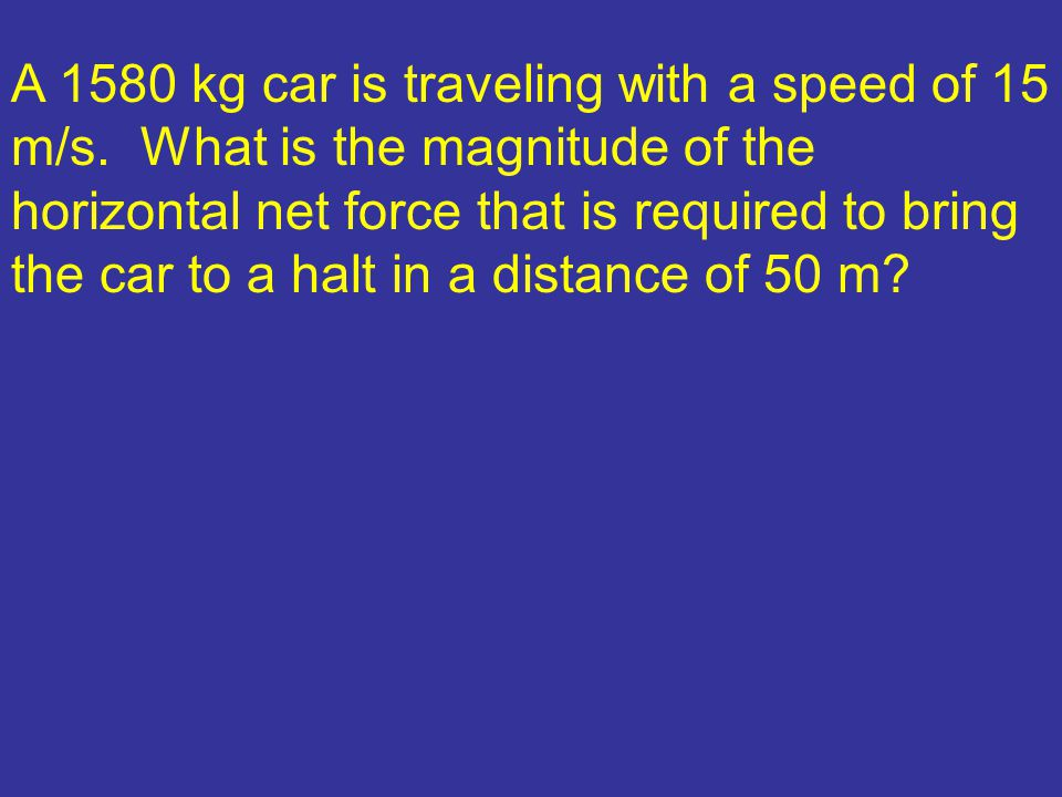 A 1580 kg car is traveling with a speed of 15 m/s