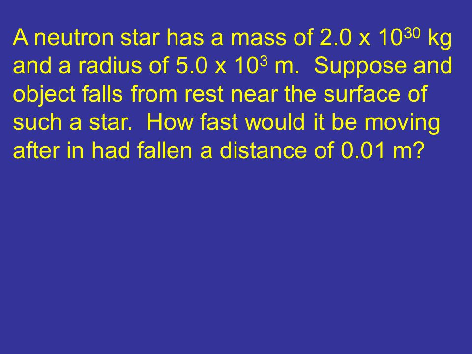A neutron star has a mass of 2. 0 x 1030 kg and a radius of 5