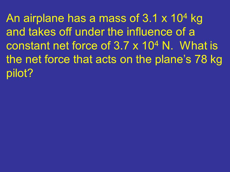 An airplane has a mass of 3