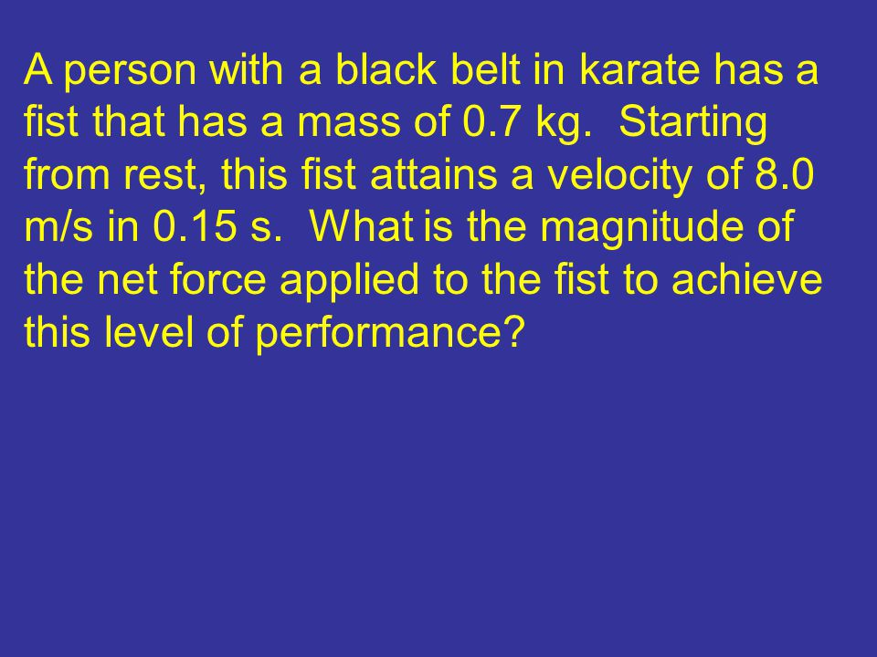 A person with a black belt in karate has a fist that has a mass of 0