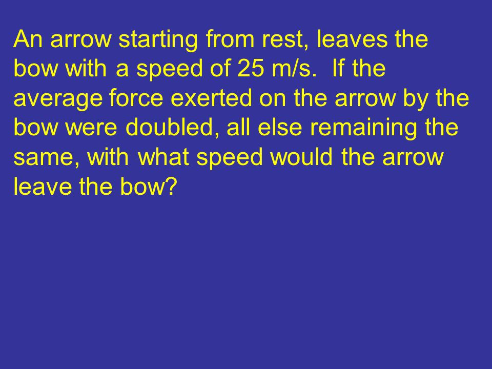 An arrow starting from rest, leaves the bow with a speed of 25 m/s