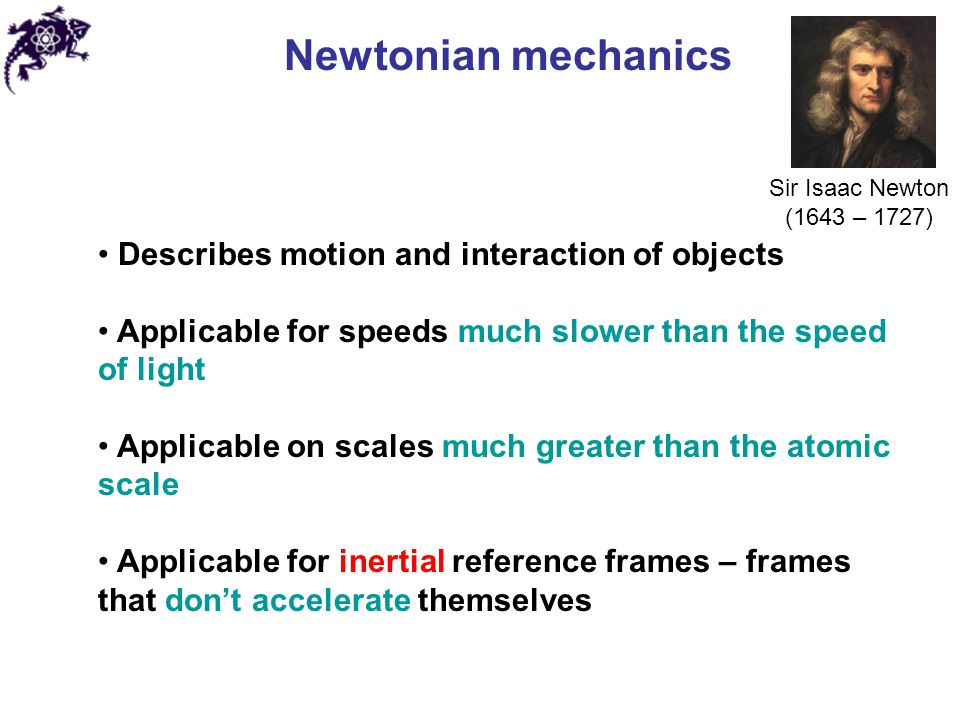 Newtonian mechanics Describes motion and interaction of objects