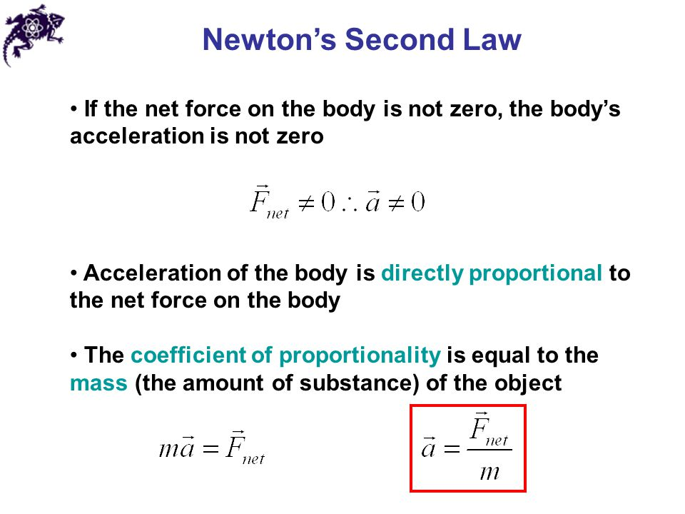 Newton's Second Law If the net force on the body is not zero, the body's acceleration is not zero.
