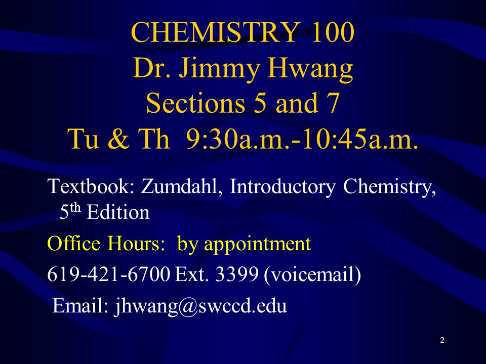 CHEMISTRY 100 Dr. Jimmy Hwang Sections 5 and 7 Tu & Th 9:30a. m