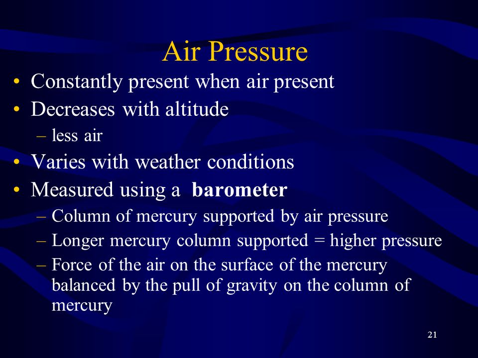 Air Pressure Constantly present when air present