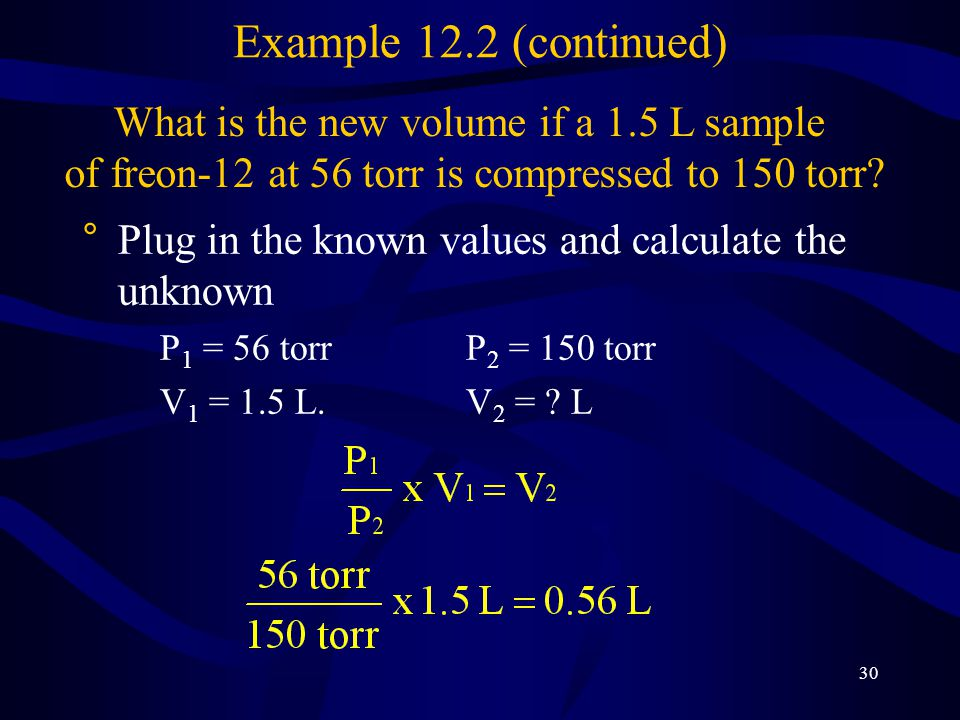 Example 12.2 (continued) What is the new volume if a 1.5 L sample