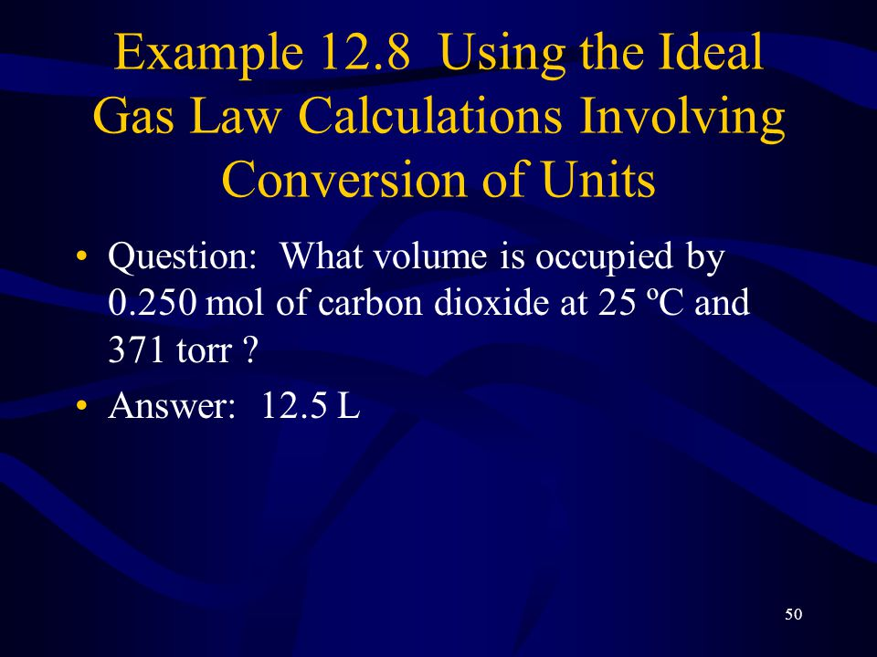 Example 12.8 Using the Ideal Gas Law Calculations Involving Conversion of Units