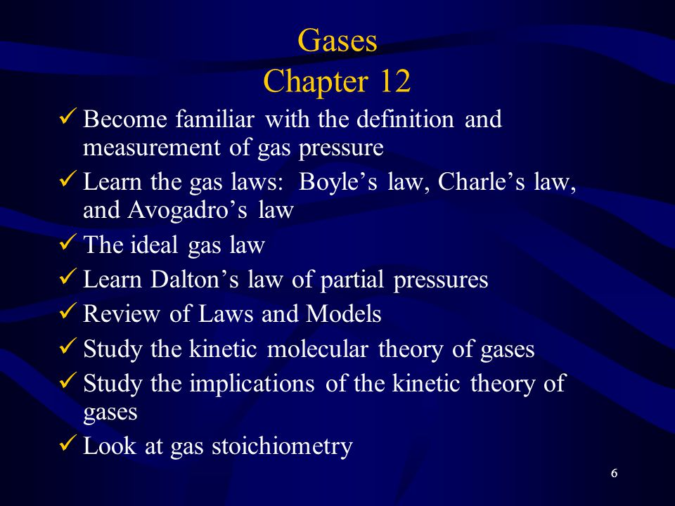 Gases Chapter 12 Become familiar with the definition and measurement of gas pressure.