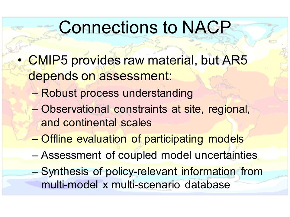 Connections to NACP CMIP5 provides raw material, but AR5 depends on assessment: Robust process understanding.