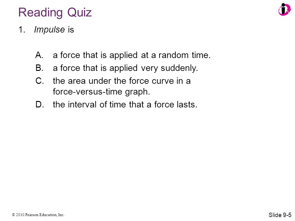 Reading Quiz Impulse is a force that is applied at a random time.