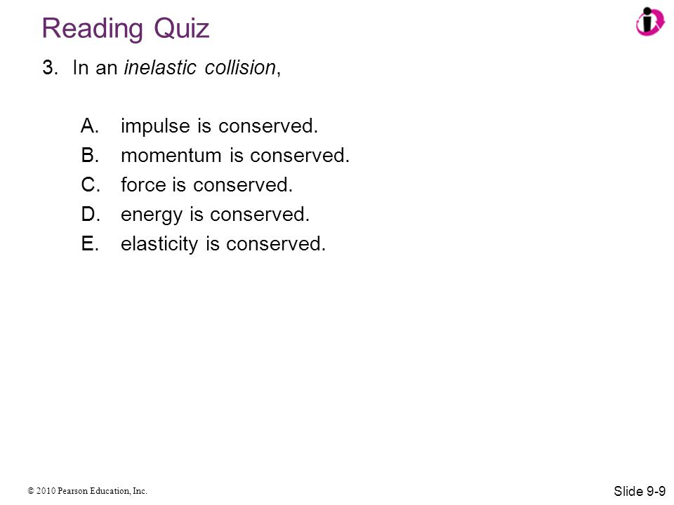 Reading Quiz In an inelastic collision, impulse is conserved.