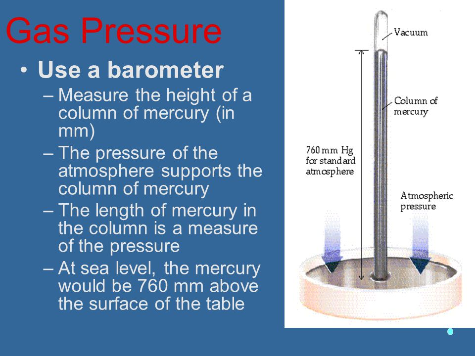 Gas Pressure Use a barometer