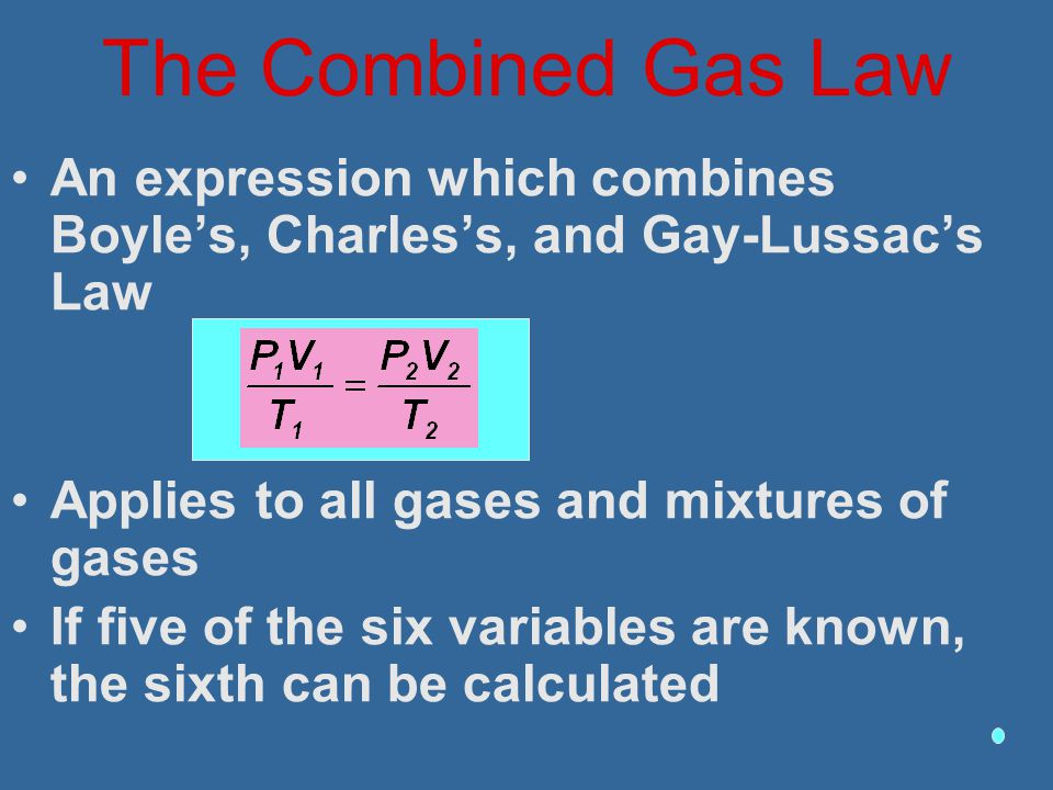 The Combined Gas Law An expression which combines Boyle's, Charles's, and Gay-Lussac's Law. Applies to all gases and mixtures of gases.