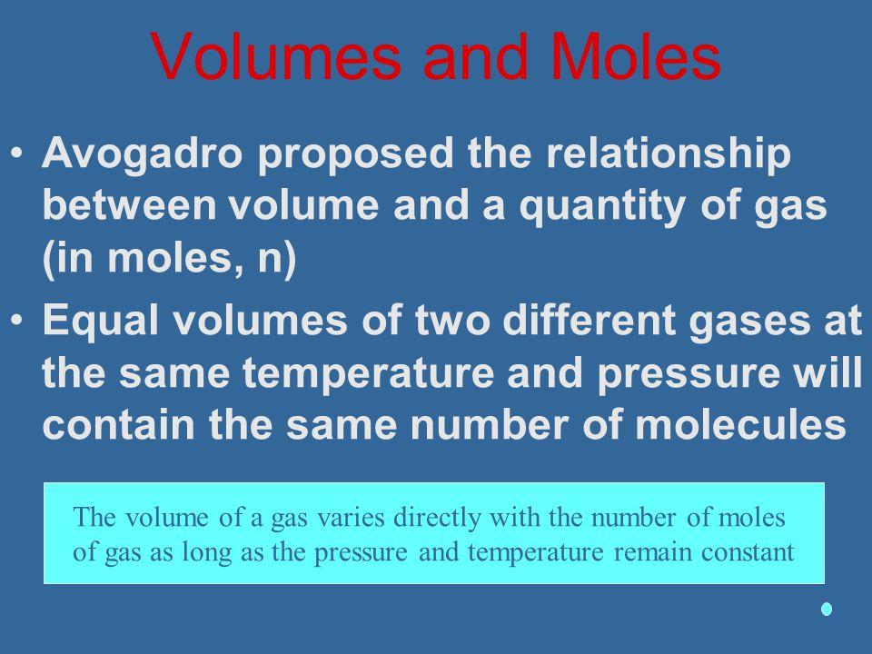 Volumes and Moles Avogadro proposed the relationship between volume and a quantity of gas (in moles, n)