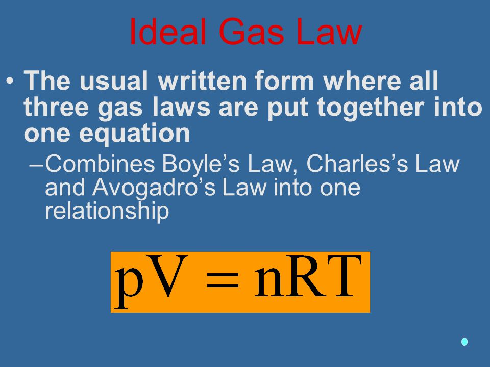 Ideal Gas Law The usual written form where all three gas laws are put together into one equation.