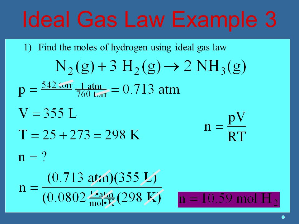 Ideal Gas Law Example 3 Find the moles of hydrogen using ideal gas law