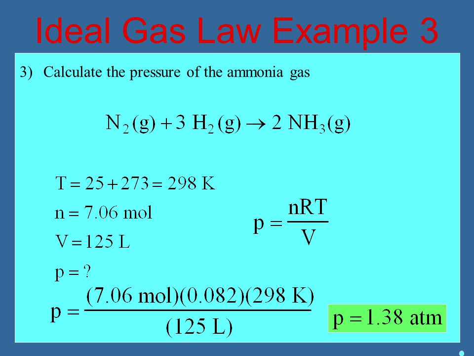 Ideal Gas Law Example 3 Calculate the pressure of the ammonia gas