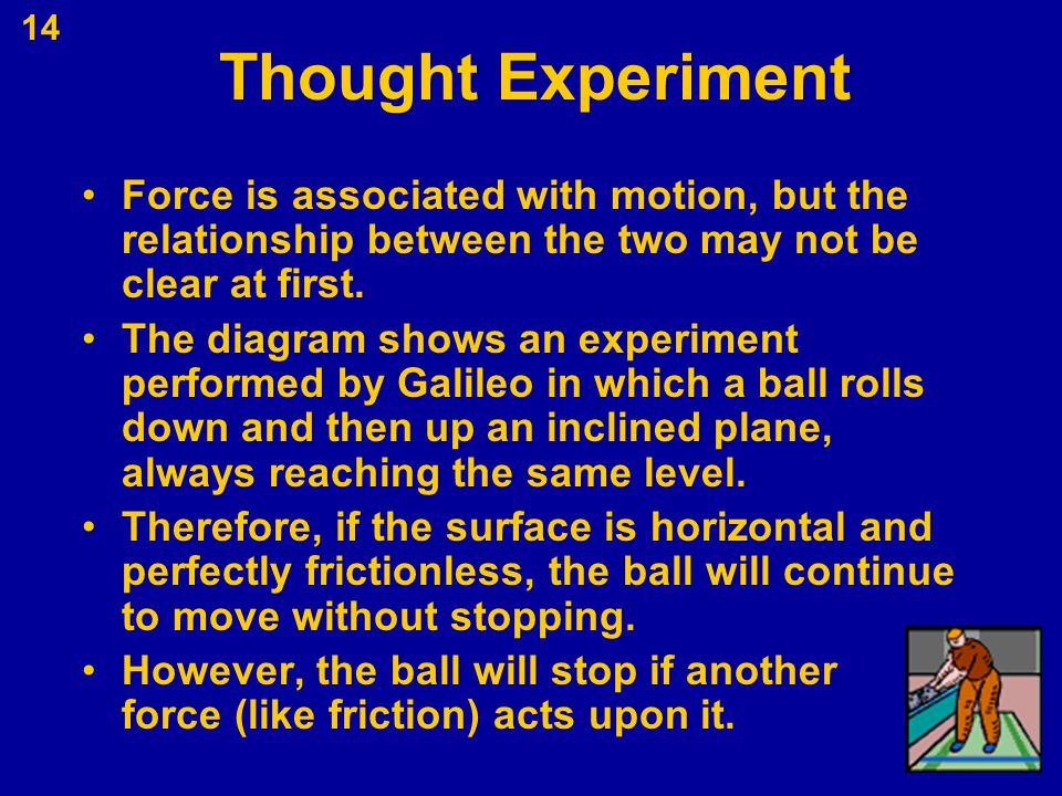 Thought Experiment Force is associated with motion, but the relationship between the two may not be clear at first.