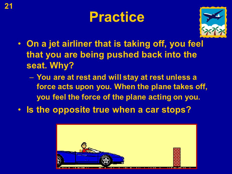 Practice On a jet airliner that is taking off, you feel that you are being pushed back into the seat. Why