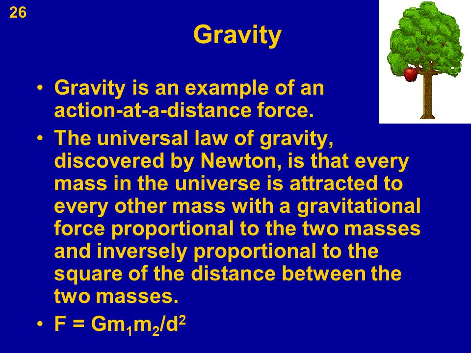 Gravity Gravity is an example of an action-at-a-distance force.