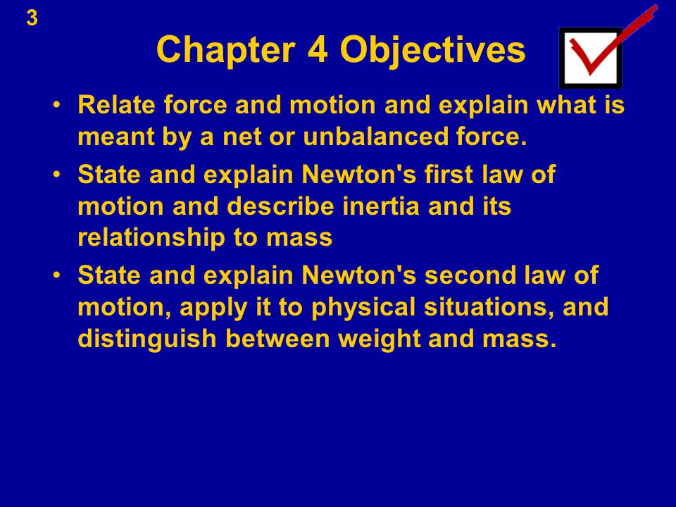 Chapter 4 Objectives Relate force and motion and explain what is meant by a net or unbalanced force.
