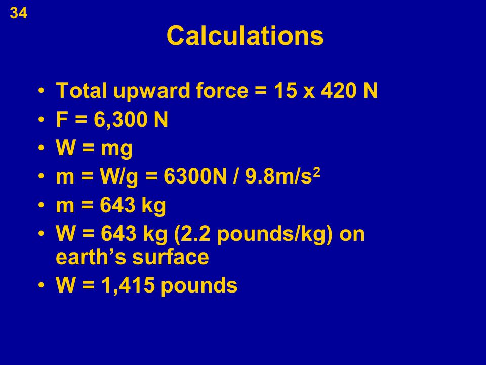 Calculations Total upward force = 15 x 420 N F = 6,300 N W = mg