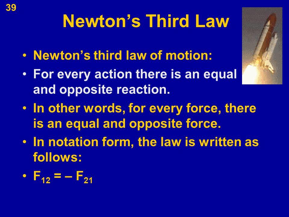 Newton's Third Law Newton's third law of motion: