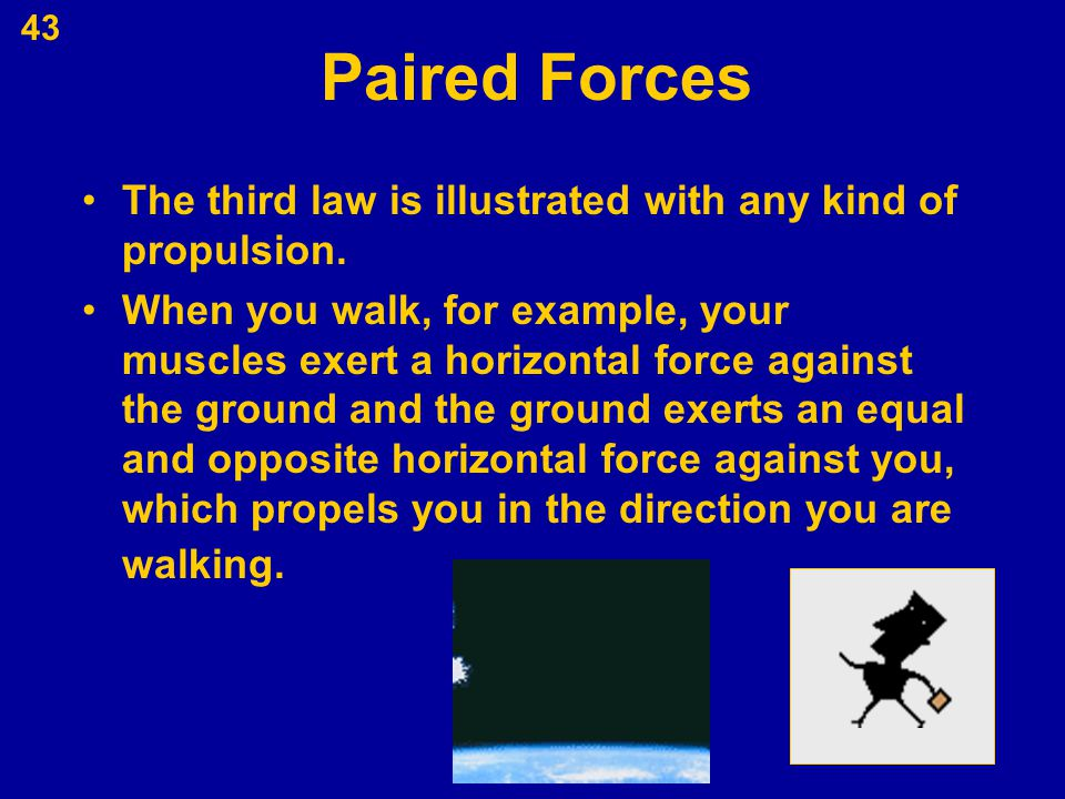 Paired Forces The third law is illustrated with any kind of propulsion.