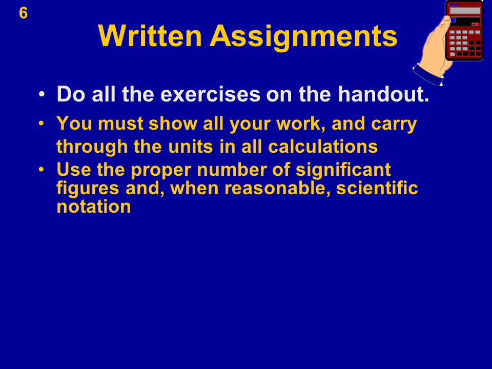 Written Assignments Do all the exercises on the handout.
