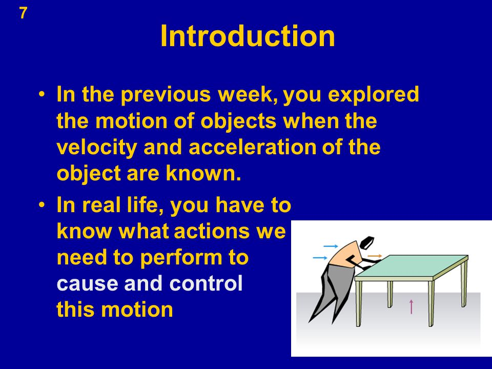 Introduction In the previous week, you explored the motion of objects when the velocity and acceleration of the object are known.