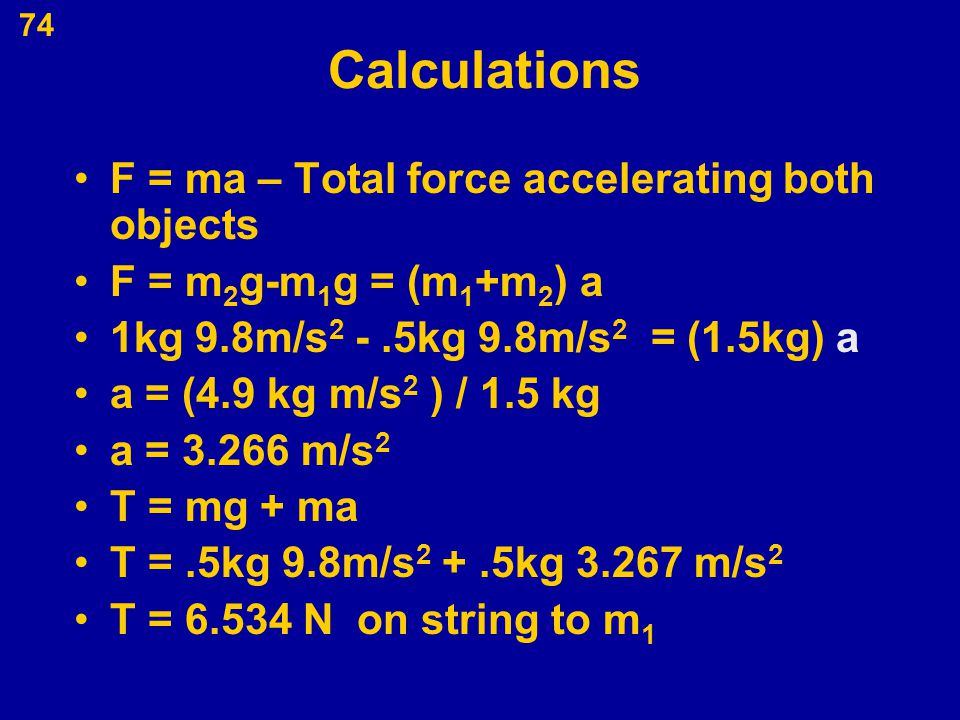 Calculations F = ma – Total force accelerating both objects