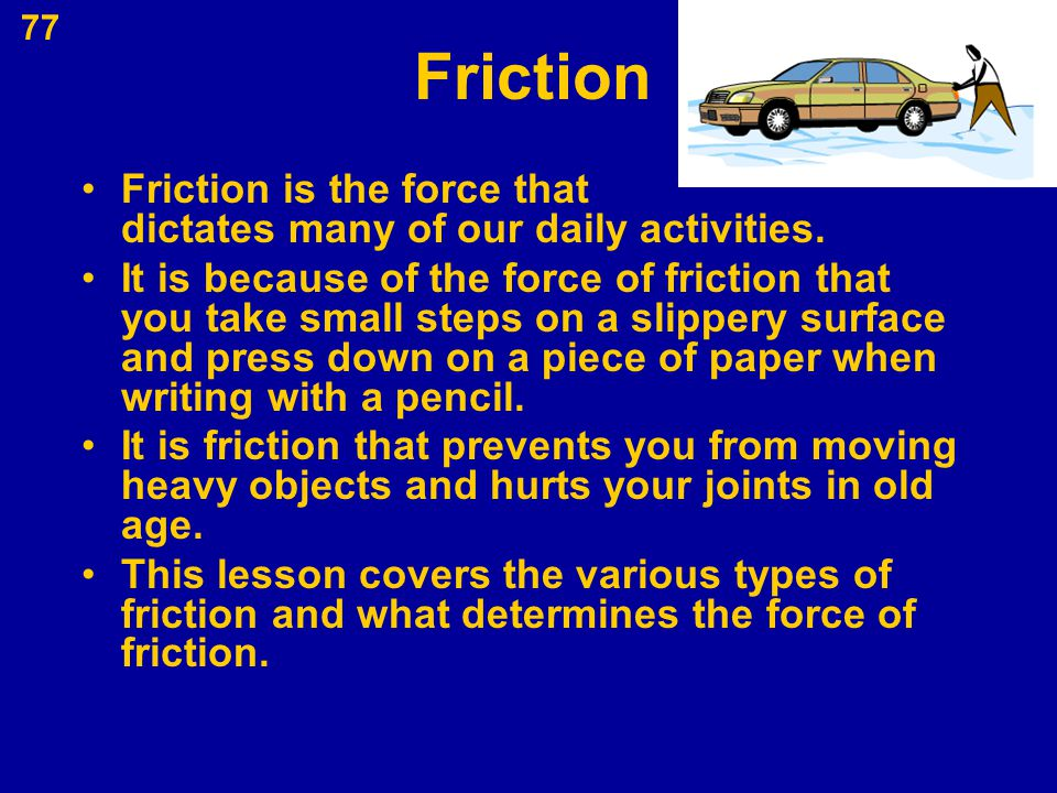 Friction Friction is the force that dictates many of our daily activities.