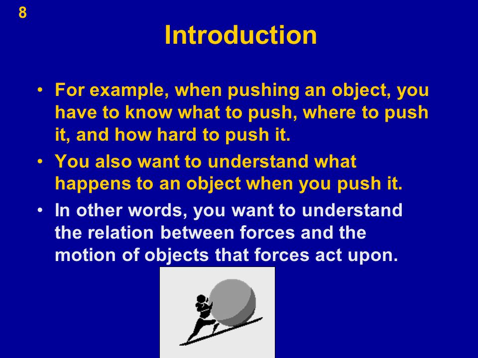 Introduction For example, when pushing an object, you have to know what to push, where to push it, and how hard to push it.
