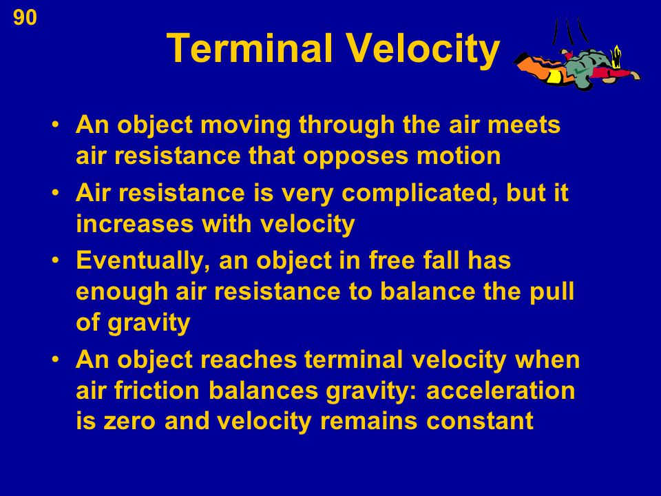 Terminal Velocity An object moving through the air meets air resistance that opposes motion.