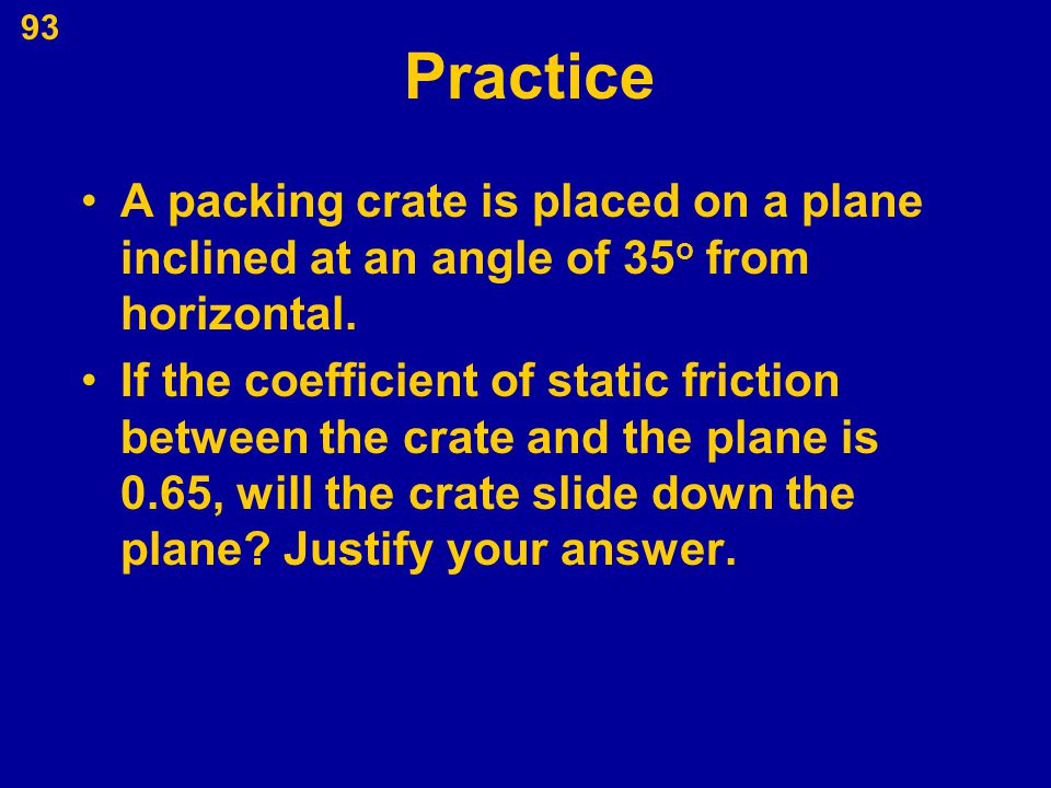 Practice A packing crate is placed on a plane inclined at an angle of 35o from horizontal.
