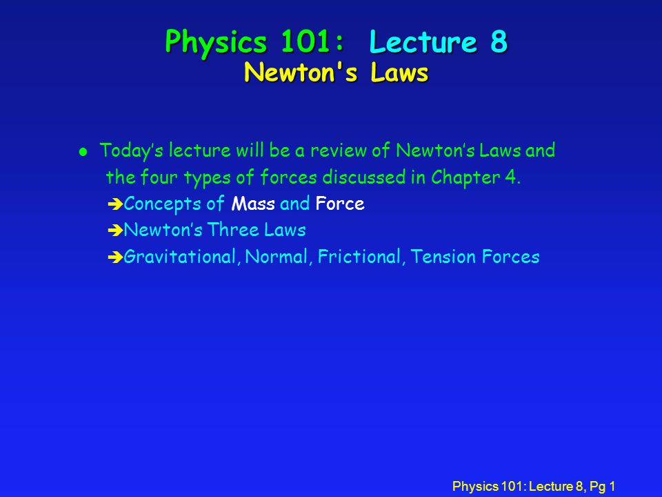 Physics 101: Lecture 8 Newton s Laws