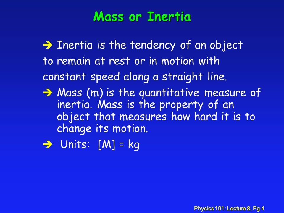 Mass or Inertia Inertia is the tendency of an object